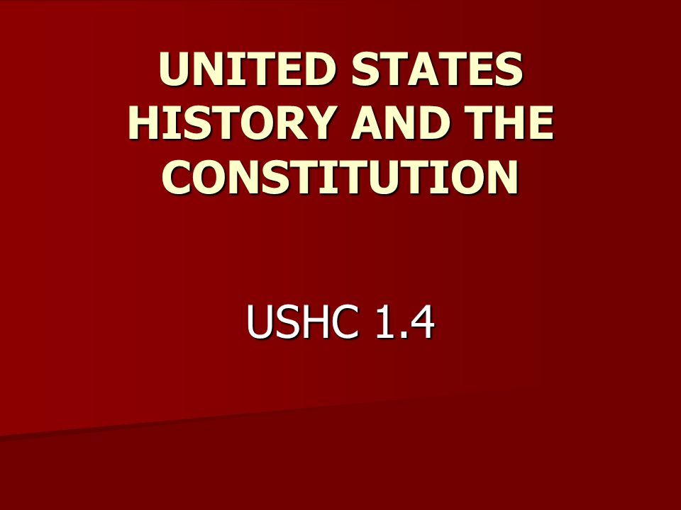 UNITED STATES HISTORY AND THE CONSTITUTION USHC 1.4