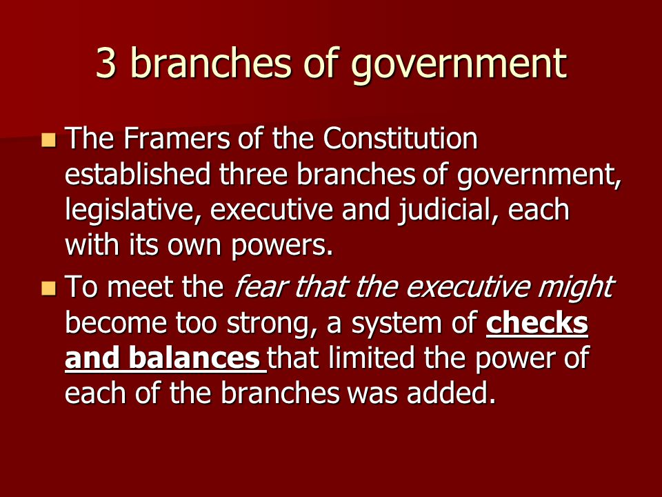 3 branches of government The Framers of the Constitution established three branches of government, legislative, executive and judicial, each with its