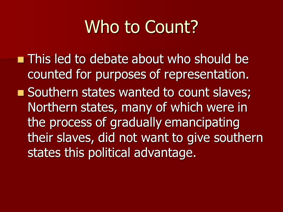 Who to Count? This led to debate about who should be counted for purposes of representation. This led to debate about who should be counted for purpos