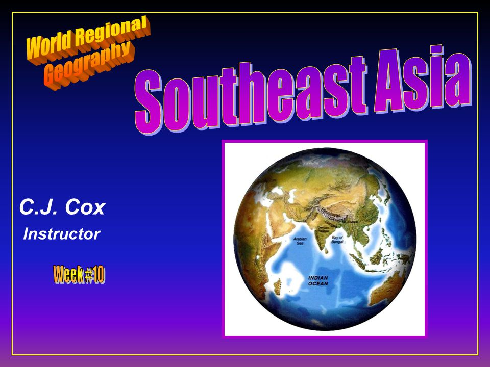 Cultural Geography of Southeast Asia –Population –Languages –Religion –Agriculture –Economics –Historical Geography
