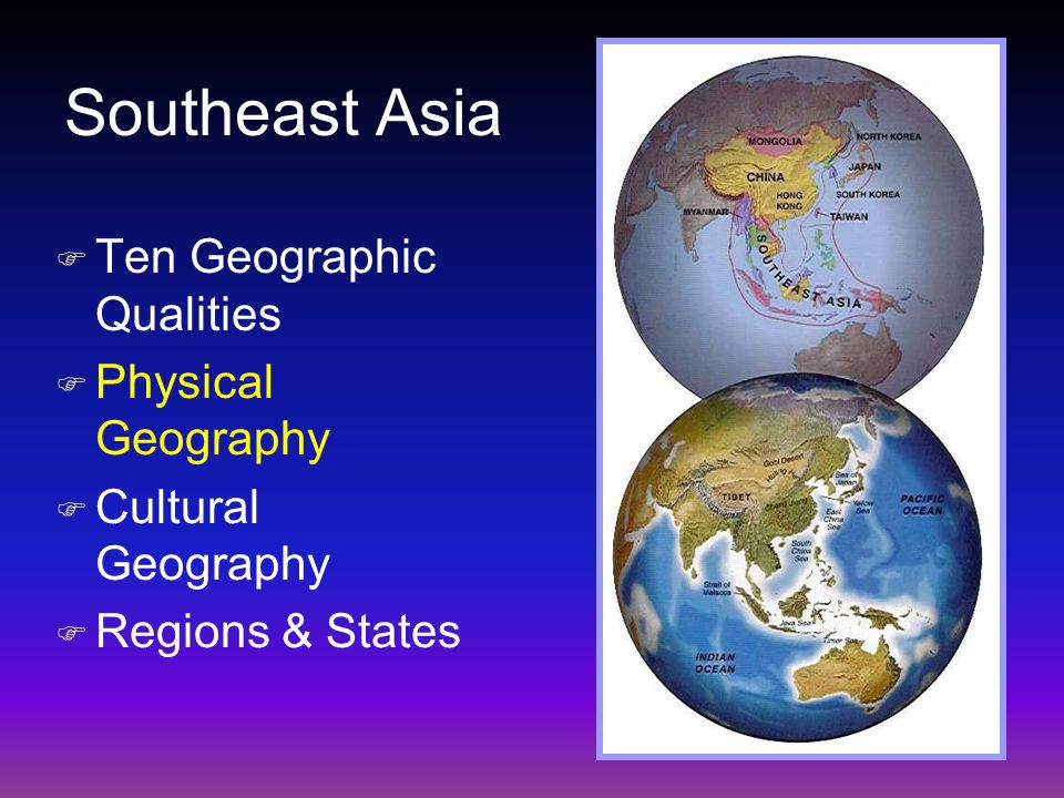 Southeast Asia F Ten Geographic Qualities F Physical Geography F Cultural Geography F Regions & States