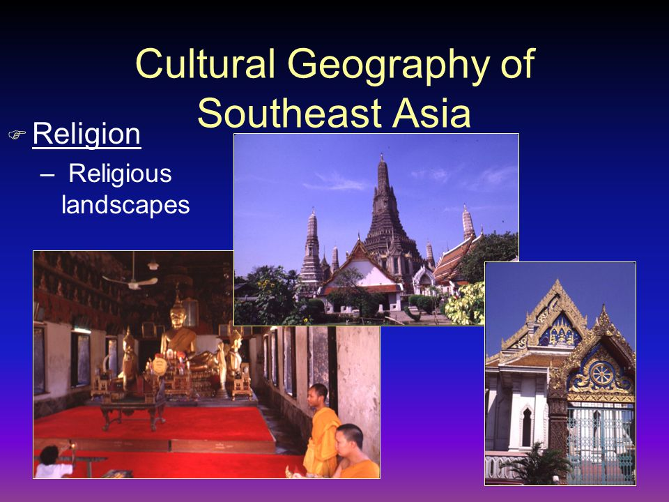Cultural Geography of Southeast Asia F Religion – Religious landscapes