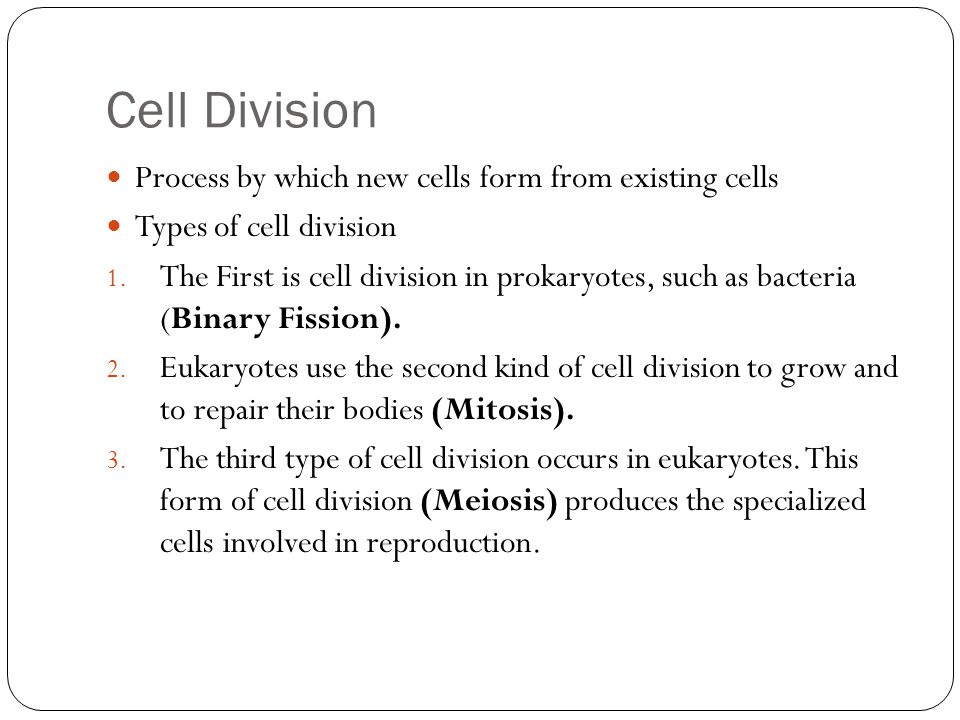 Cell Division Process by which new cells form from existing cells Types of cell division 1. The First is cell division in prokaryotes, such as bacteri