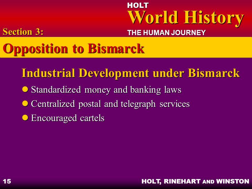 HOLT World History World History THE HUMAN JOURNEY HOLT, RINEHART AND WINSTON 15 Industrial Development under Bismarck Standardized money and banking