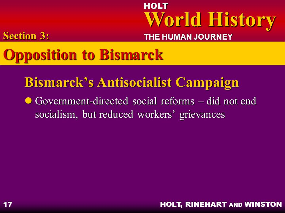 HOLT World History World History THE HUMAN JOURNEY HOLT, RINEHART AND WINSTON 17 Bismarck's Antisocialist Campaign Government-directed social reforms