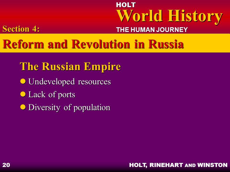 HOLT World History World History THE HUMAN JOURNEY HOLT, RINEHART AND WINSTON 20 The Russian Empire Undeveloped resources Undeveloped resources Lack o