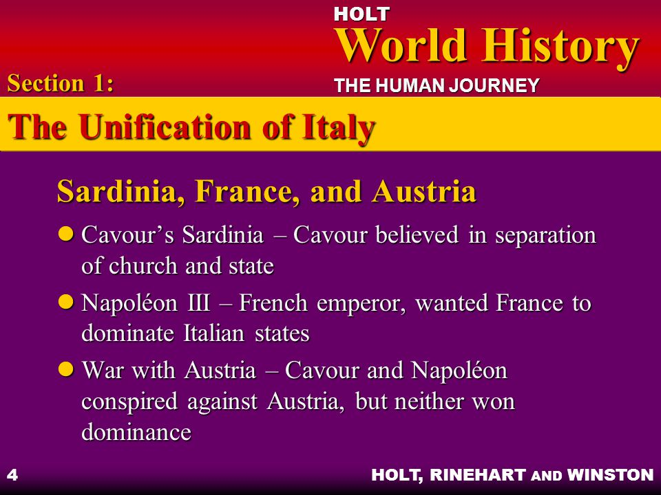 HOLT World History World History THE HUMAN JOURNEY HOLT, RINEHART AND WINSTON 4 Sardinia, France, and Austria Cavour's Sardinia – Cavour believed in s