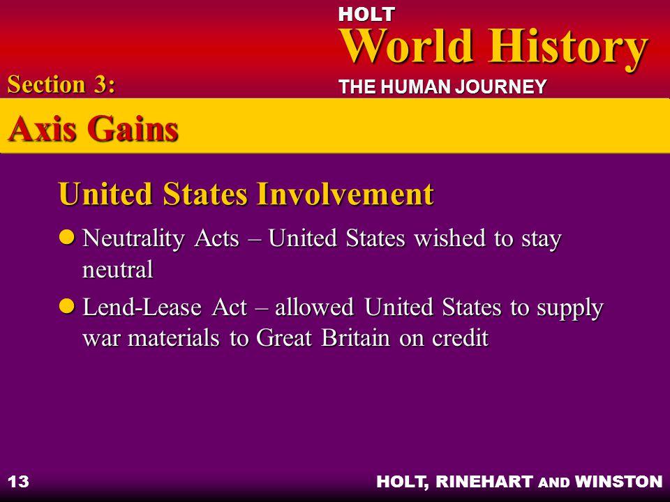 HOLT World History World History THE HUMAN JOURNEY HOLT, RINEHART AND WINSTON 13 United States Involvement Neutrality Acts – United States wished to s