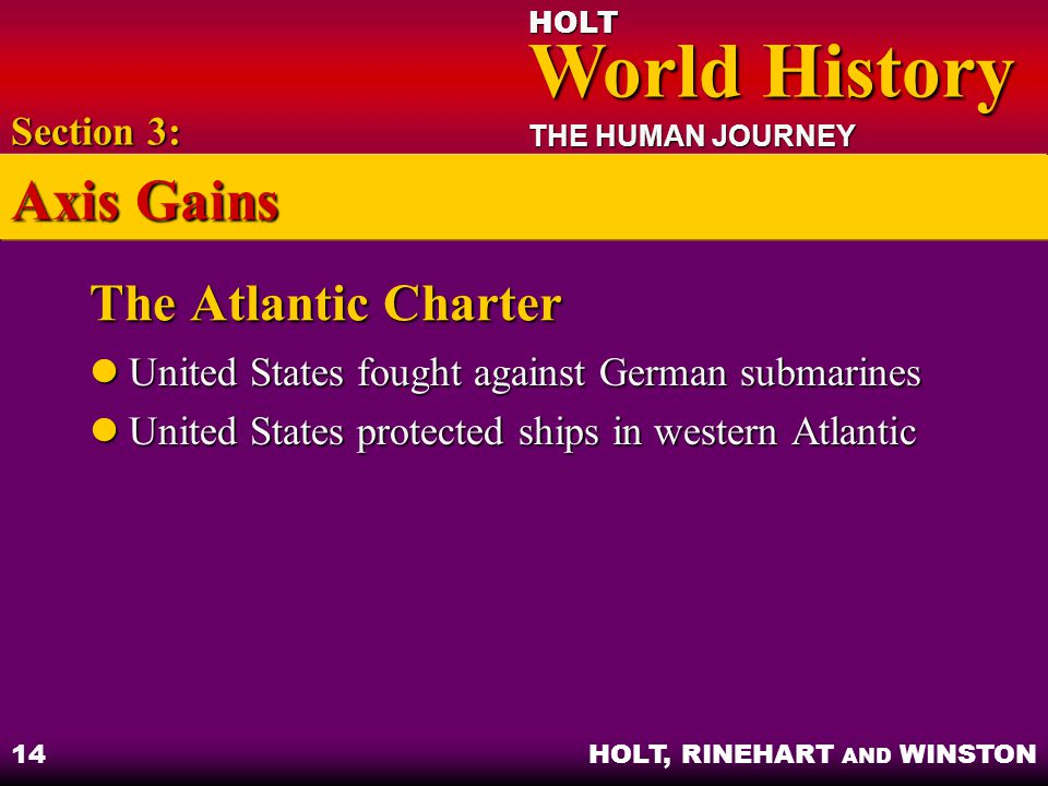 HOLT World History World History THE HUMAN JOURNEY HOLT, RINEHART AND WINSTON 14 The Atlantic Charter United States fought against German submarines U