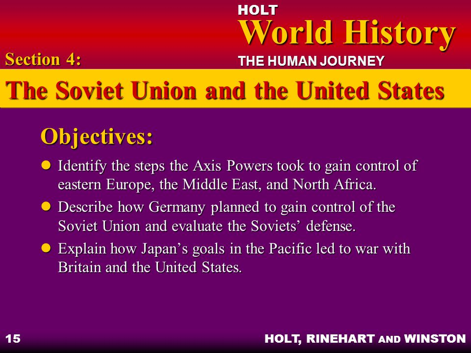 HOLT World History World History THE HUMAN JOURNEY HOLT, RINEHART AND WINSTON 15 Objectives: Identify the steps the Axis Powers took to gain control o