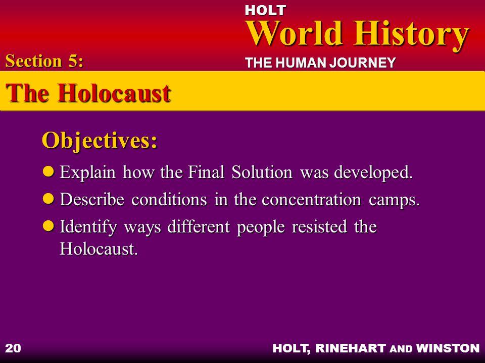 HOLT World History World History THE HUMAN JOURNEY HOLT, RINEHART AND WINSTON 20 Objectives: Explain how the Final Solution was developed. Explain how