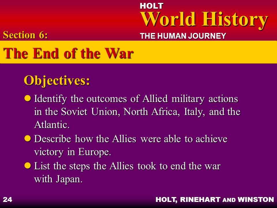 HOLT World History World History THE HUMAN JOURNEY HOLT, RINEHART AND WINSTON 24 Objectives: Identify the outcomes of Allied military actions in the S
