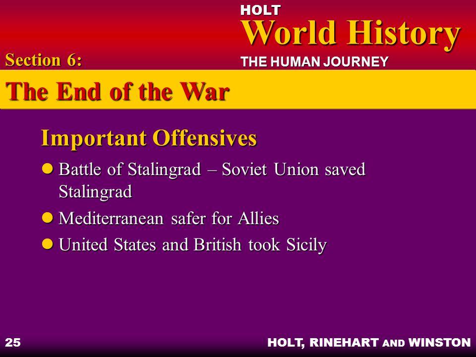 HOLT World History World History THE HUMAN JOURNEY HOLT, RINEHART AND WINSTON 25 Important Offensives Battle of Stalingrad – Soviet Union saved Stalin