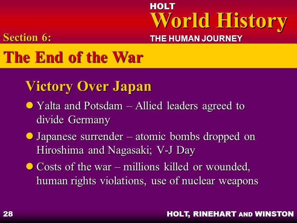 HOLT World History World History THE HUMAN JOURNEY HOLT, RINEHART AND WINSTON 28 Victory Over Japan Yalta and Potsdam – Allied leaders agreed to divid