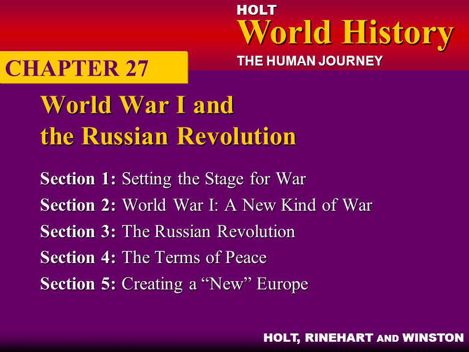 HOLT World History World History THE HUMAN JOURNEY HOLT, RINEHART AND WINSTON World War I and the Russian Revolution Section 1:Setting the Stage for W