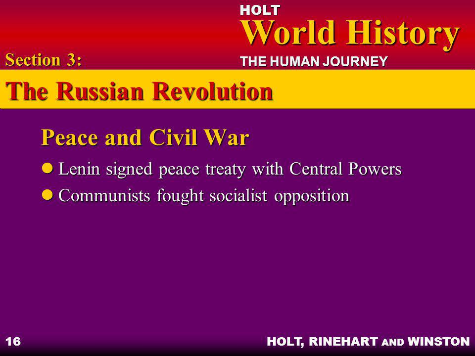 HOLT World History World History THE HUMAN JOURNEY HOLT, RINEHART AND WINSTON 16 Peace and Civil War Lenin signed peace treaty with Central Powers Len