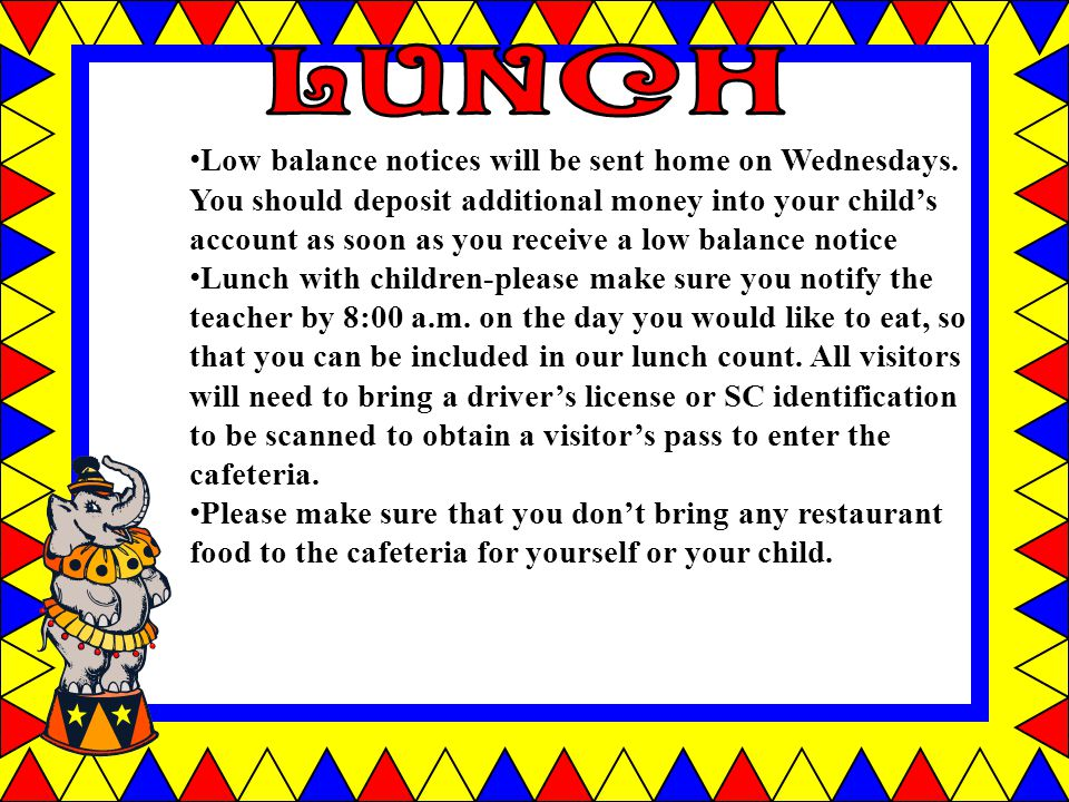 Low balance notices will be sent home on Wednesdays.