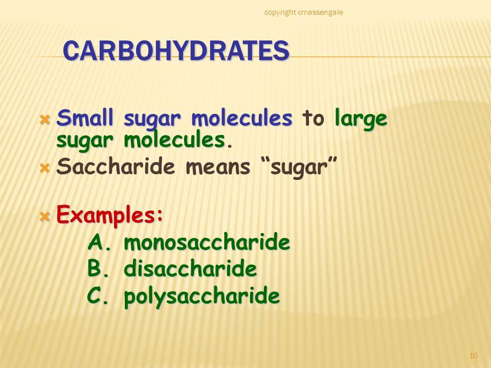 "10 CARBOHYDRATES  Small sugar moleculeslarge sugar molecules  Small sugar molecules to large sugar molecules.  Saccharide means ""sugar""  Examples:"