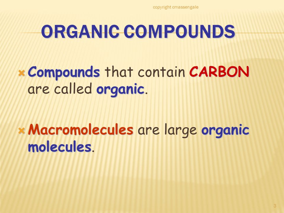 3 ORGANIC COMPOUNDS  CompoundsCARBON organic  Compounds that contain CARBON are called organic.
