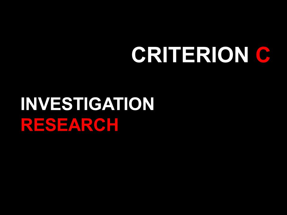 CRITERION C INVESTIGATION RESEARCH