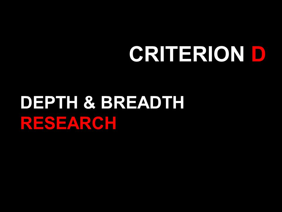 CRITERION D DEPTH & BREADTH RESEARCH