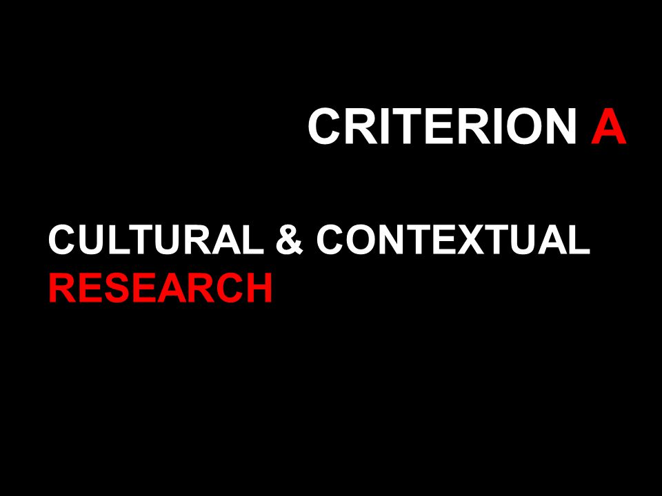 CRITERION A CULTURAL & CONTEXTUAL RESEARCH