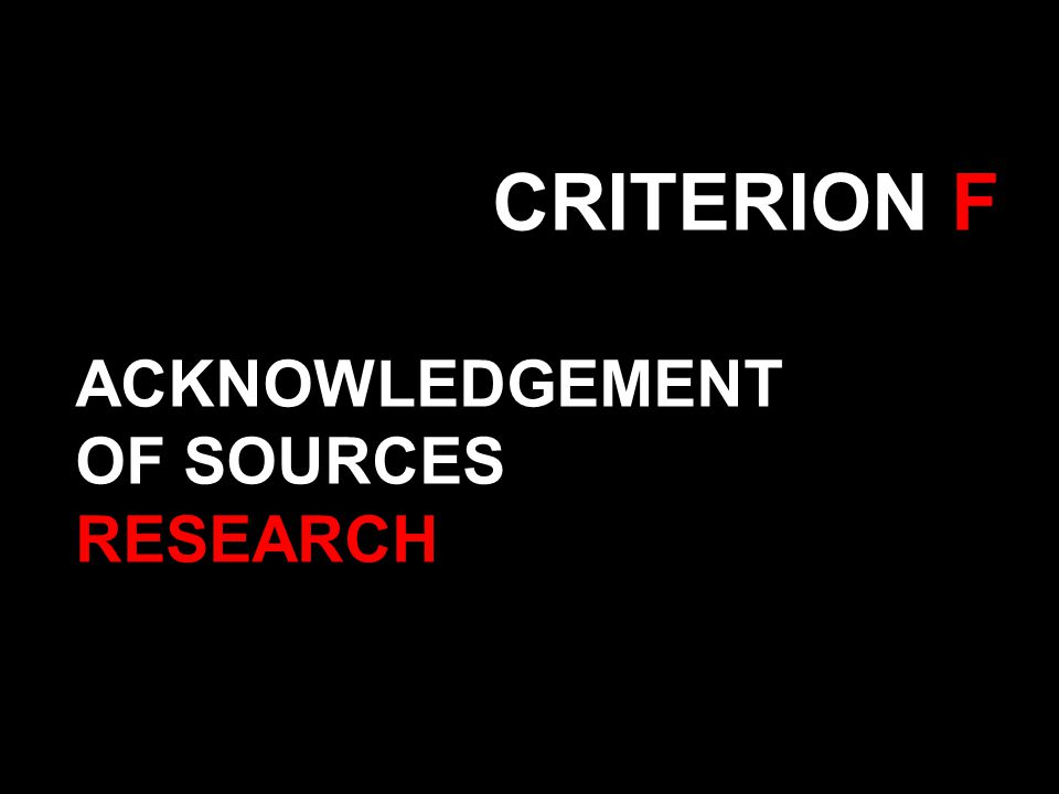 CRITERION F ACKNOWLEDGEMENT OF SOURCES RESEARCH