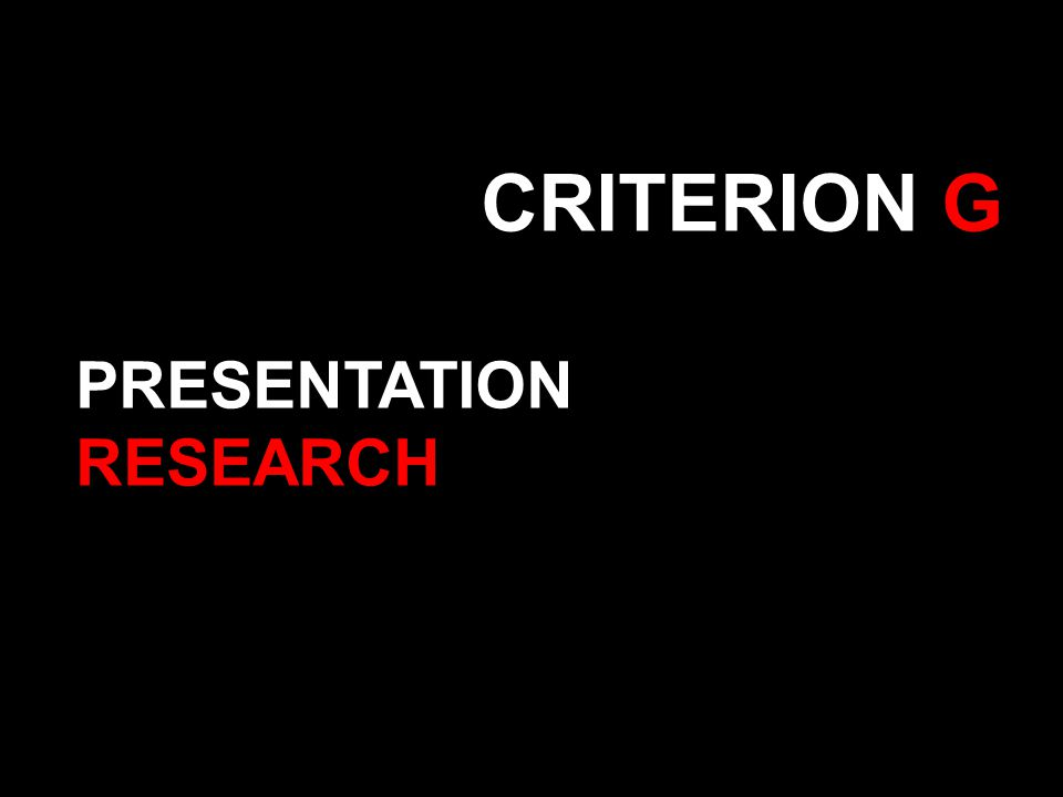 CRITERION G PRESENTATION RESEARCH