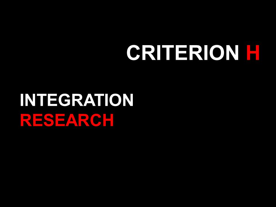 CRITERION H INTEGRATION RESEARCH