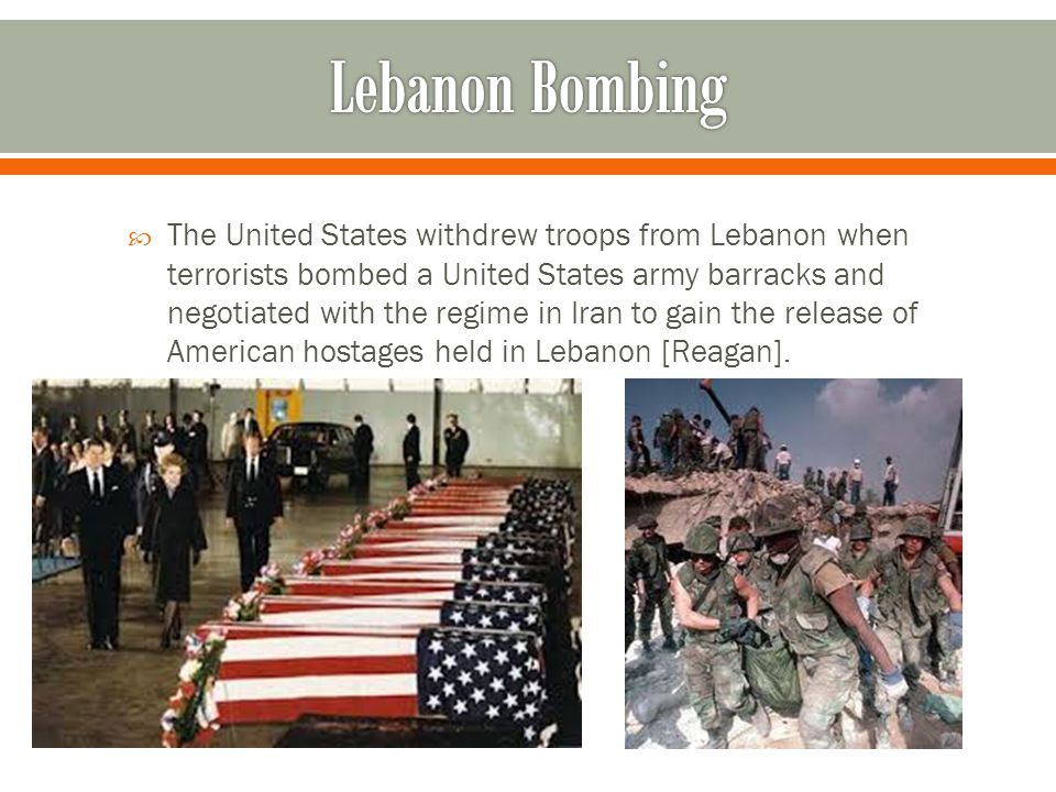  The United States withdrew troops from Lebanon when terrorists bombed a United States army barracks and negotiated with the regime in Iran to gain t
