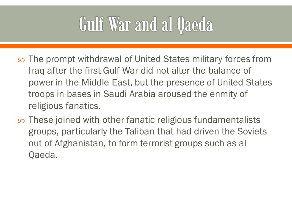  The prompt withdrawal of United States military forces from Iraq after the first Gulf War did not alter the balance of power in the Middle East, but