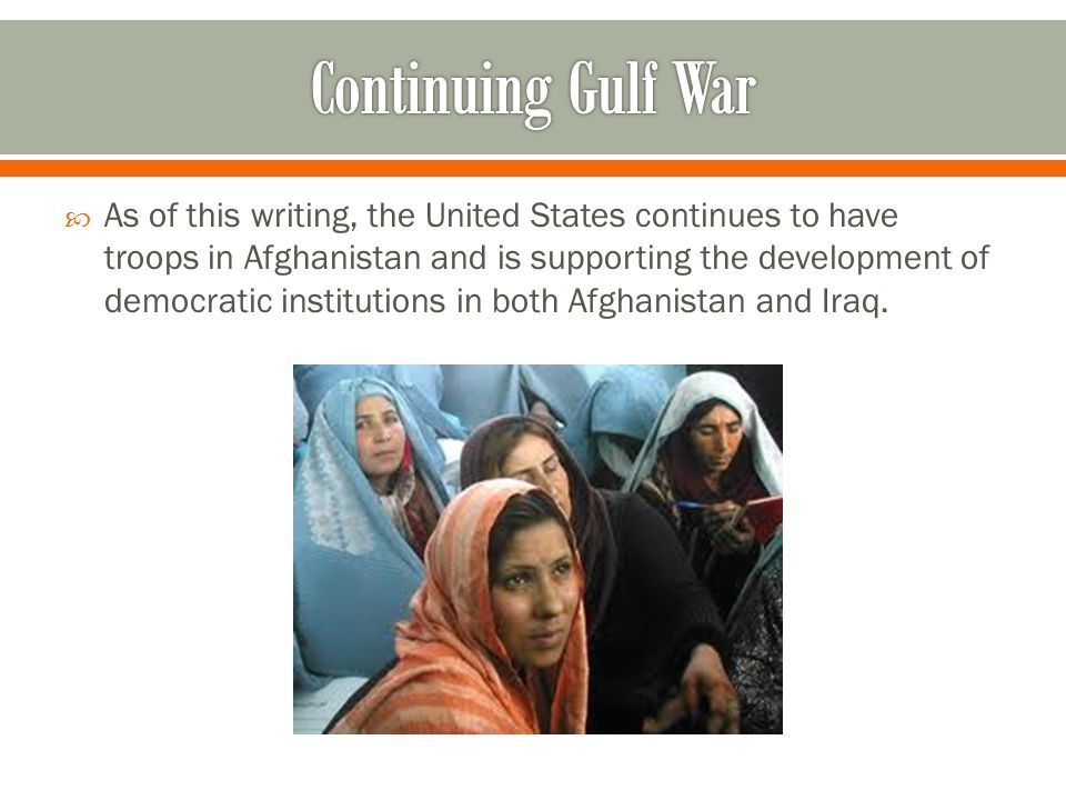  As of this writing, the United States continues to have troops in Afghanistan and is supporting the development of democratic institutions in both A