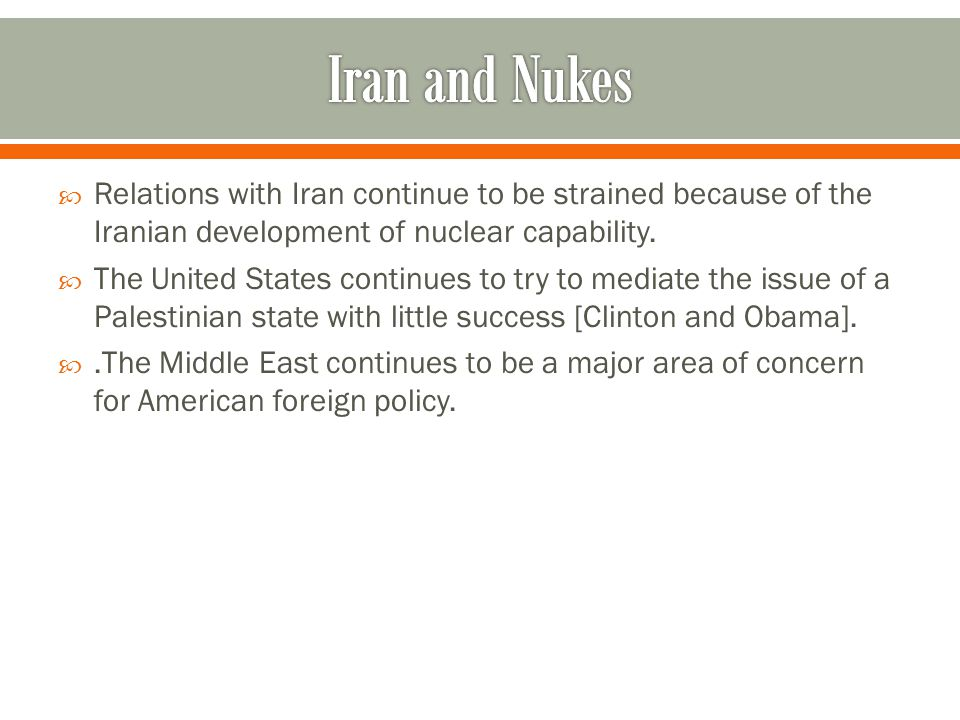  Relations with Iran continue to be strained because of the Iranian development of nuclear capability.  The United States continues to try to mediat