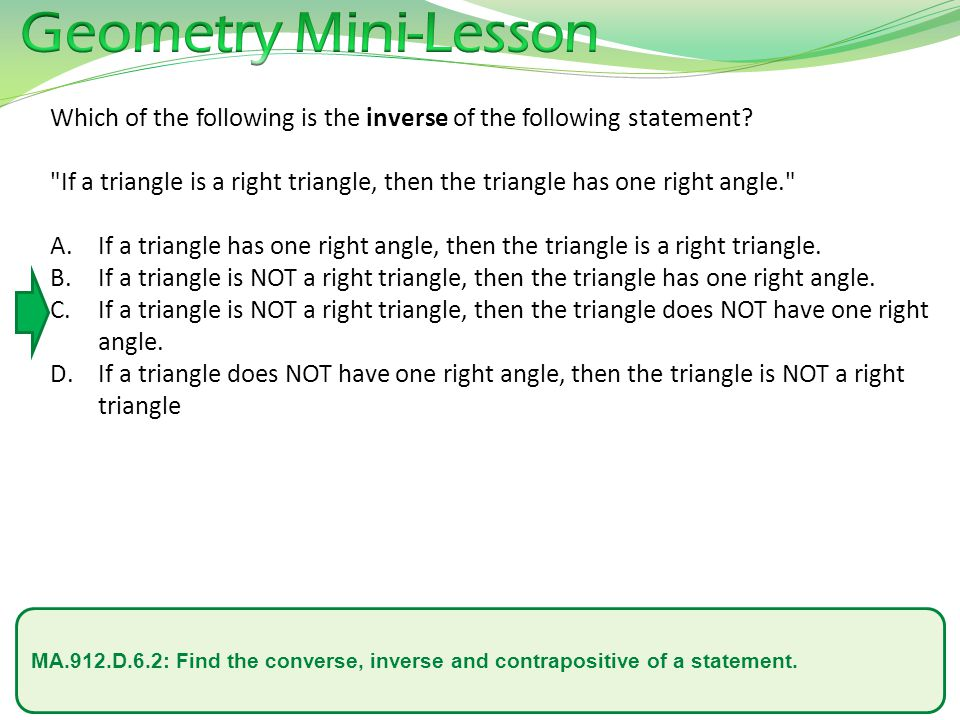 MA.912.D.6.2: Find the converse, inverse and contrapositive of a statement. Which of the following is the inverse of the following statement?
