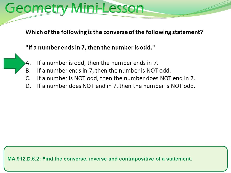 MA.912.D.6.2: Find the converse, inverse and contrapositive of a statement. Which of the following is the converse of the following statement?