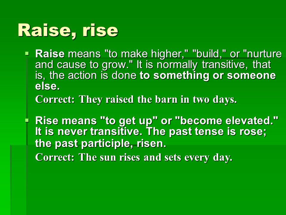 Raise, rise  Raise means