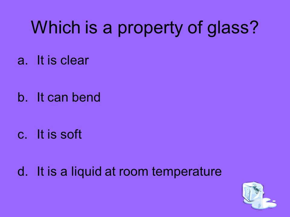 Which is a property of glass.