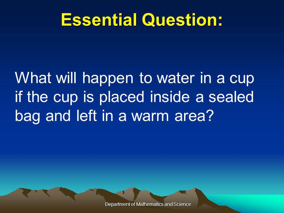 Essential Question: What will happen to water in a cup if the cup is placed inside a sealed bag and left in a warm area.