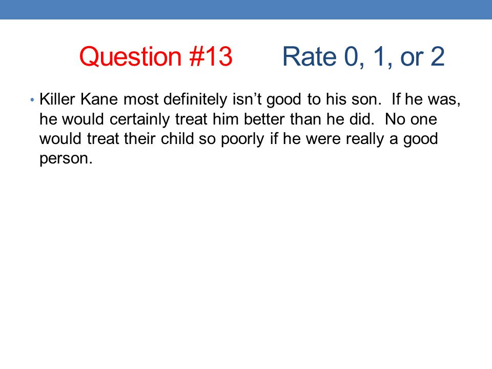 Question #13 Rate 0, 1, or 2 Killer Kane most definitely isn't good to his son.