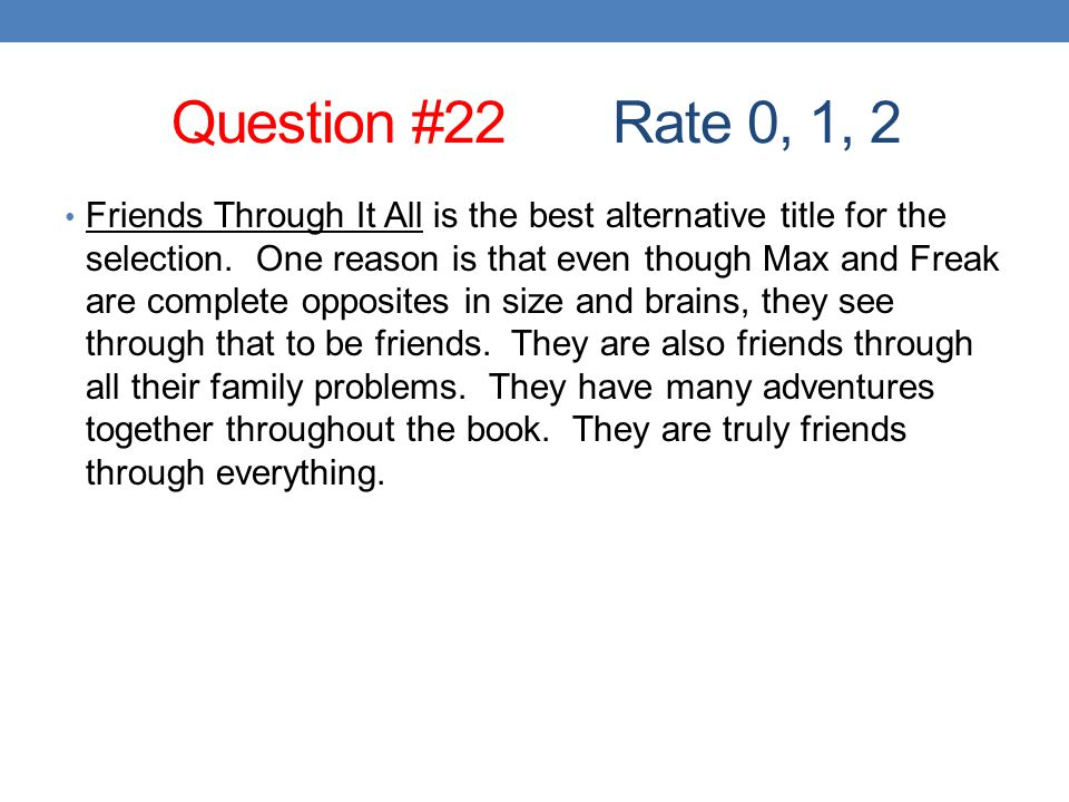 Question #22 Rate 0, 1, 2 Friends Through It All is the best alternative title for the selection.