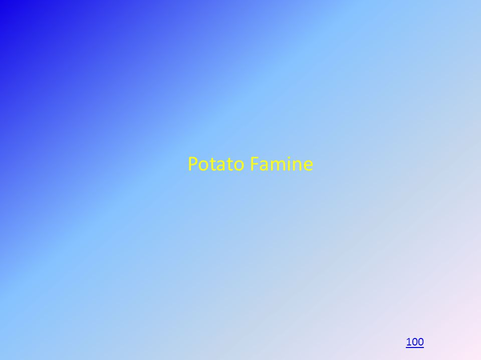 Potato Famine 100