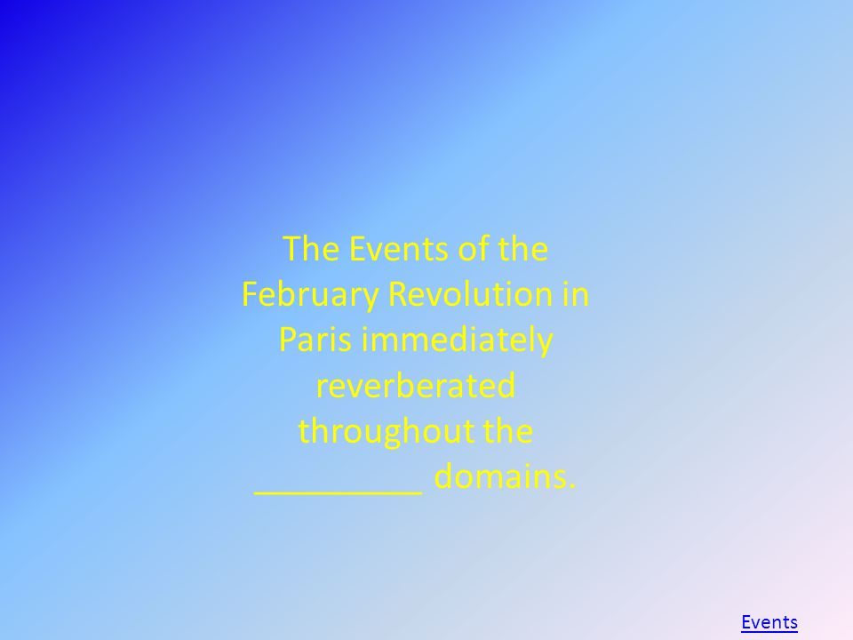 The Events of the February Revolution in Paris immediately reverberated throughout the _________ domains.