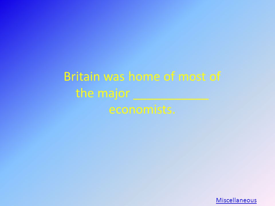 Britain was home of most of the major ___________ economists. Miscellaneous