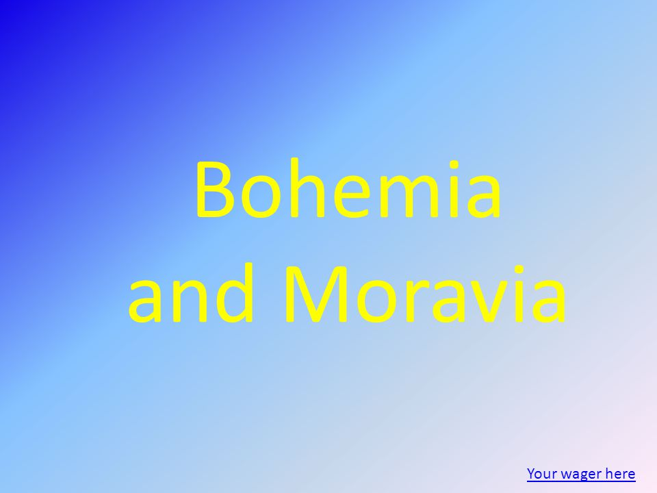 Bohemia and Moravia Your wager here
