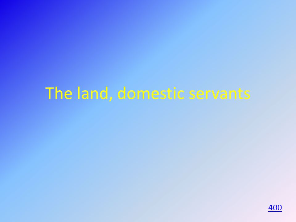 The land, domestic servants 400
