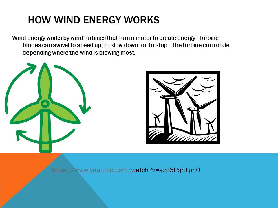 HOW WIND ENERGY WORKS Wind energy works by wind turbines that turn a motor to create energy.