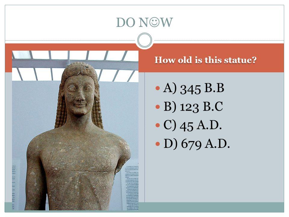 How old is this statue? A) 345 B.B B) 123 B.C C) 45 A.D. D) 679 A.D. DO N W