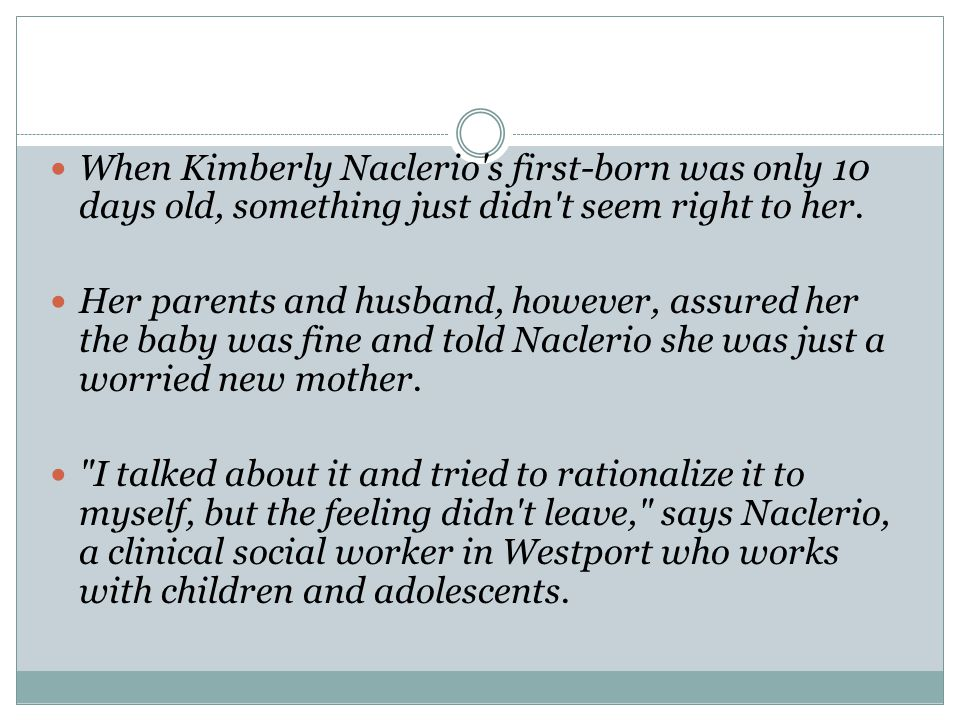 When Kimberly Naclerio's first-born was only 10 days old, something just didn't seem right to her. Her parents and husband, however, assured her the b