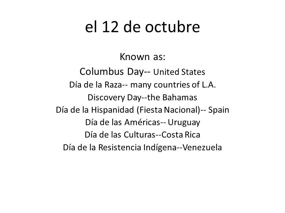 el 12 de octubre Known as: Columbus Day-- United States Día de la Raza-- many countries of L.A.