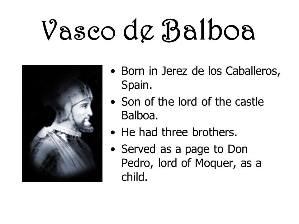Born in Jerez de los Caballeros, Spain.Son of the lord of the castle Balboa.